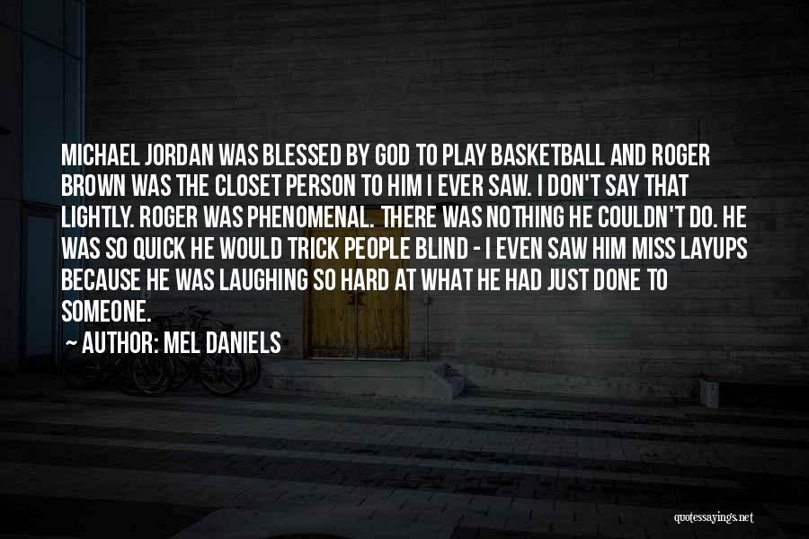 Blessed By God Quotes By Mel Daniels