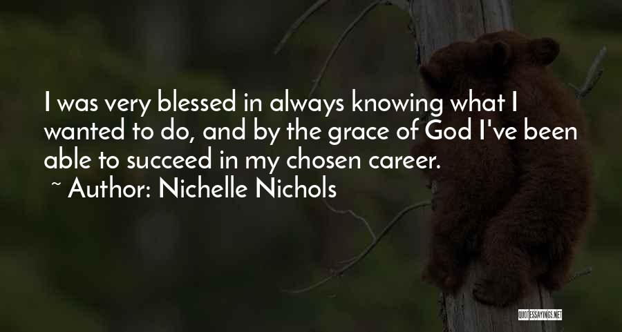 Blessed By God Quotes By Nichelle Nichols