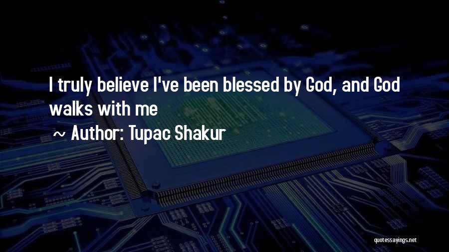 Blessed By God Quotes By Tupac Shakur
