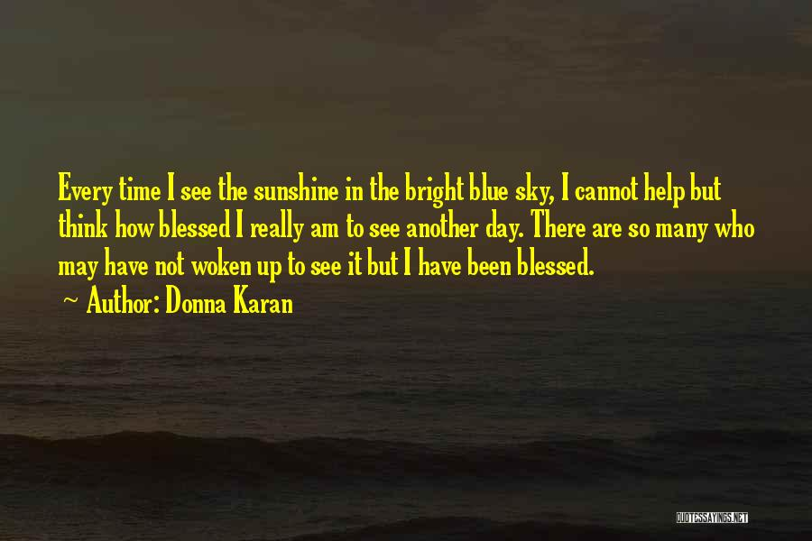 Blessed For Another Day Quotes By Donna Karan