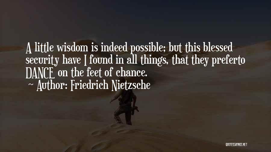 Blessed Indeed Quotes By Friedrich Nietzsche