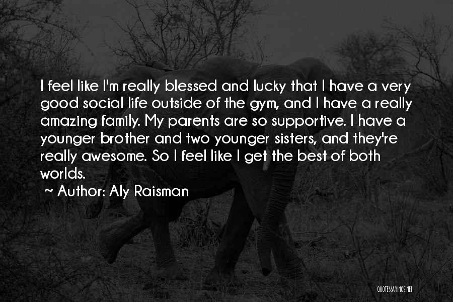 Blessed To Have A Brother Like You Quotes By Aly Raisman