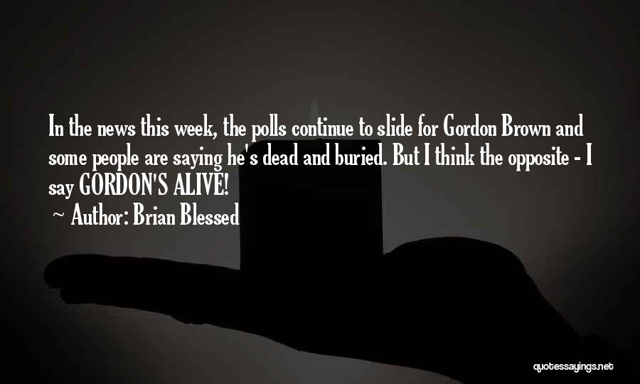 Blessed Week Quotes By Brian Blessed