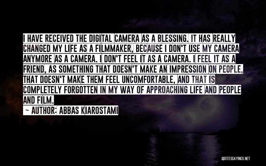Blessing In My Life Quotes By Abbas Kiarostami