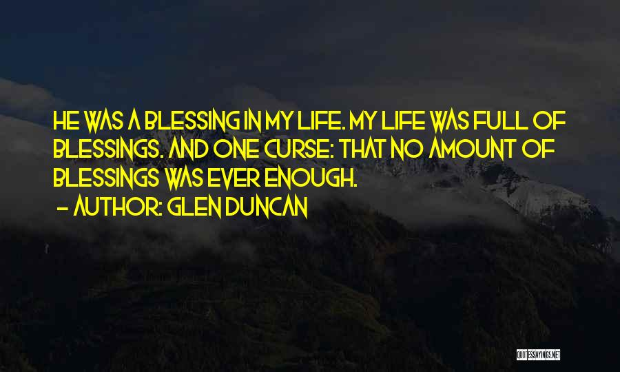 Blessing In My Life Quotes By Glen Duncan