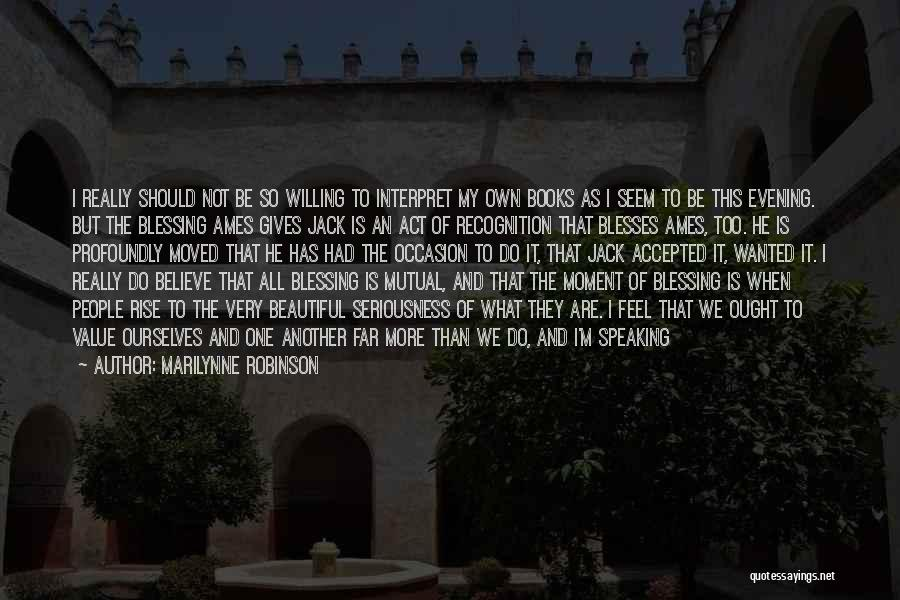 Blessing In My Life Quotes By Marilynne Robinson