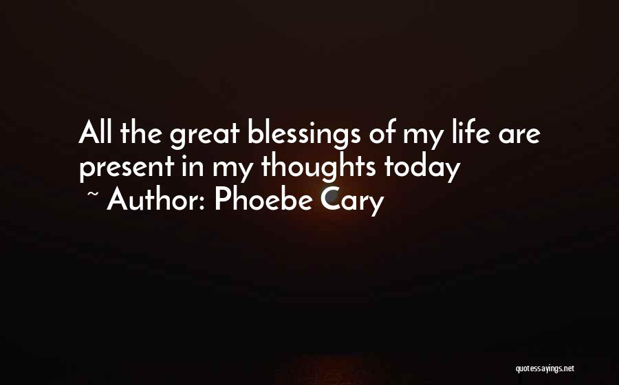 Blessing In My Life Quotes By Phoebe Cary