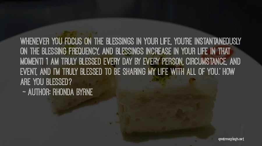Blessing In My Life Quotes By Rhonda Byrne