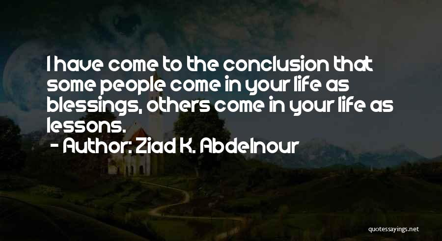 Blessings In Your Life Quotes By Ziad K. Abdelnour