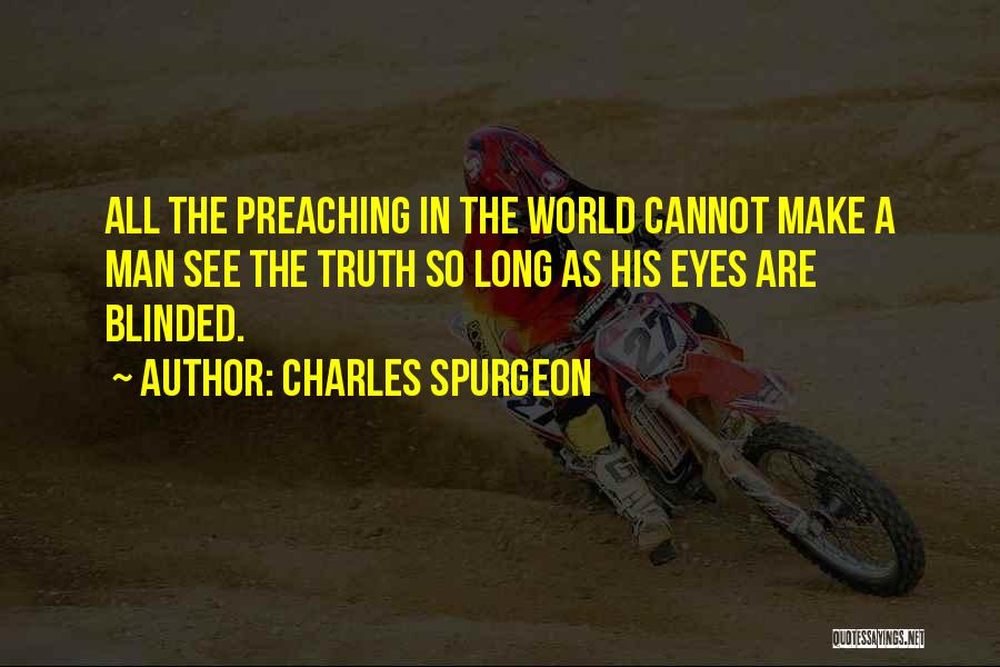 Blinded To The Truth Quotes By Charles Spurgeon