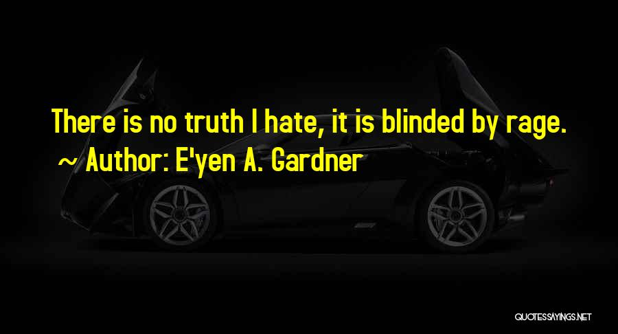 Blinded To The Truth Quotes By E'yen A. Gardner