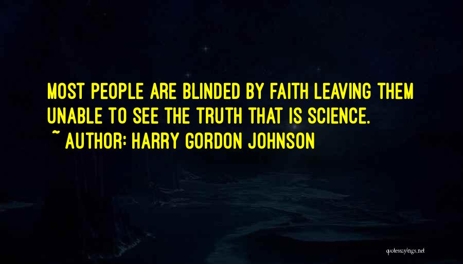 Blinded To The Truth Quotes By Harry Gordon Johnson