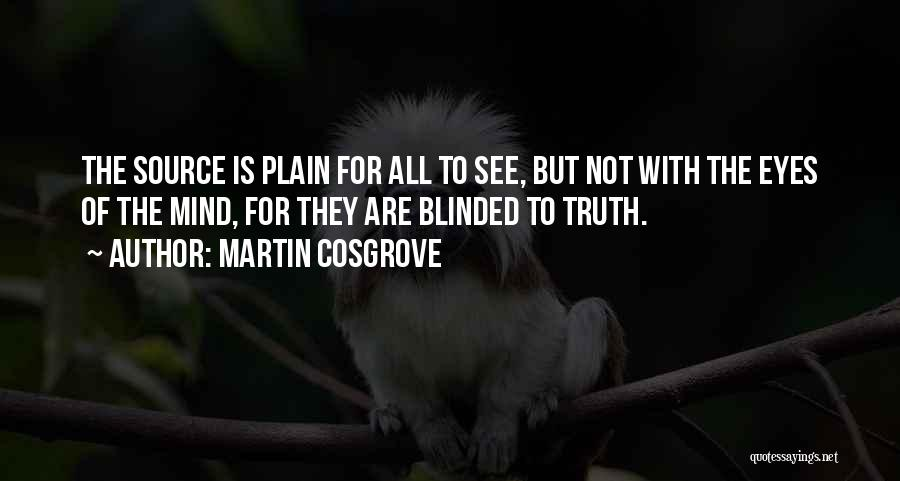 Blinded To The Truth Quotes By Martin Cosgrove