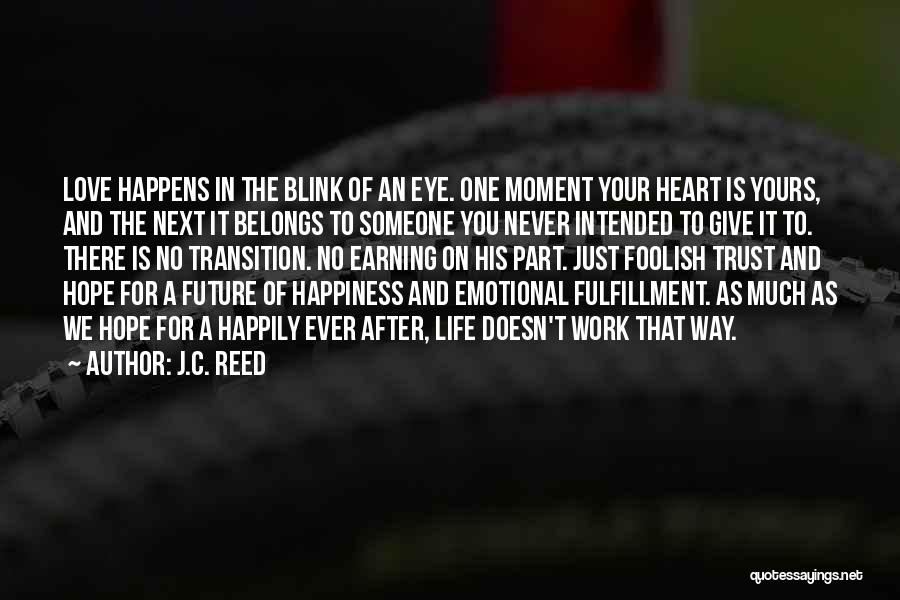 Blink Of An Eye Love Quotes By J.C. Reed
