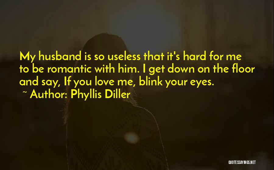 Blink Of An Eye Love Quotes By Phyllis Diller