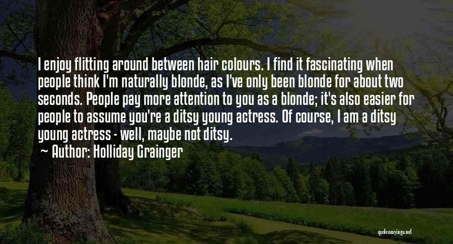 Blonde Hair Quotes By Holliday Grainger