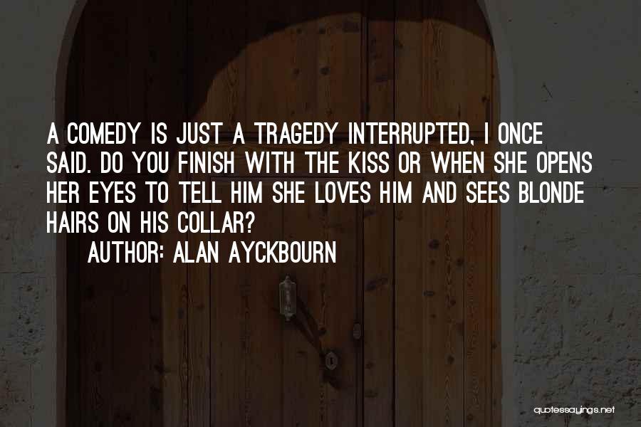 Blonde Hairs Quotes By Alan Ayckbourn