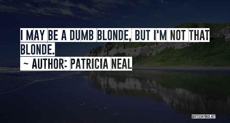 Blonde Quotes By Patricia Neal