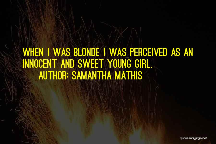 Blonde Quotes By Samantha Mathis