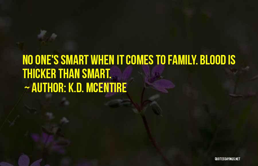 Blood Is Thicker Quotes By K.D. McEntire