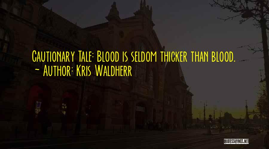 Blood Is Thicker Quotes By Kris Waldherr
