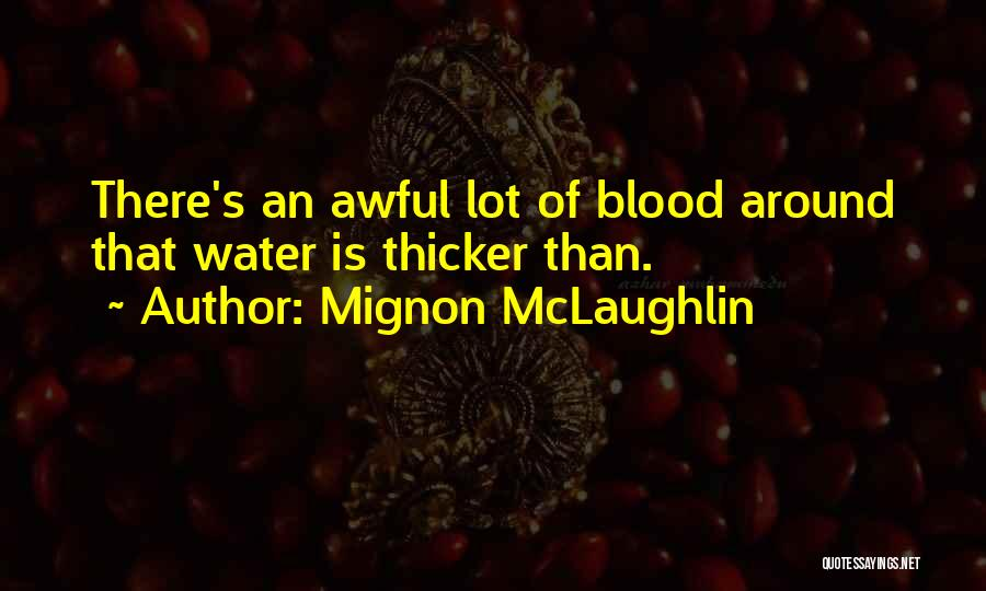 Blood Is Thicker Quotes By Mignon McLaughlin