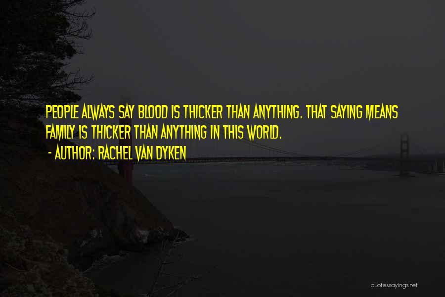 Blood Is Thicker Quotes By Rachel Van Dyken