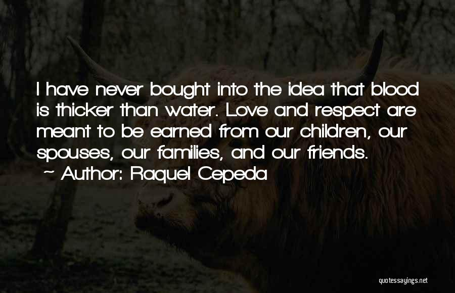 Blood Is Thicker Quotes By Raquel Cepeda