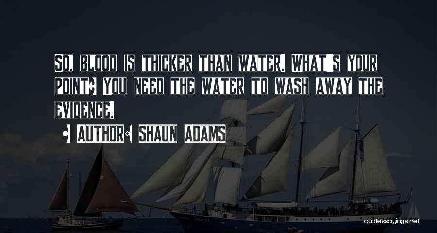 Blood Is Thicker Quotes By Shaun Adams