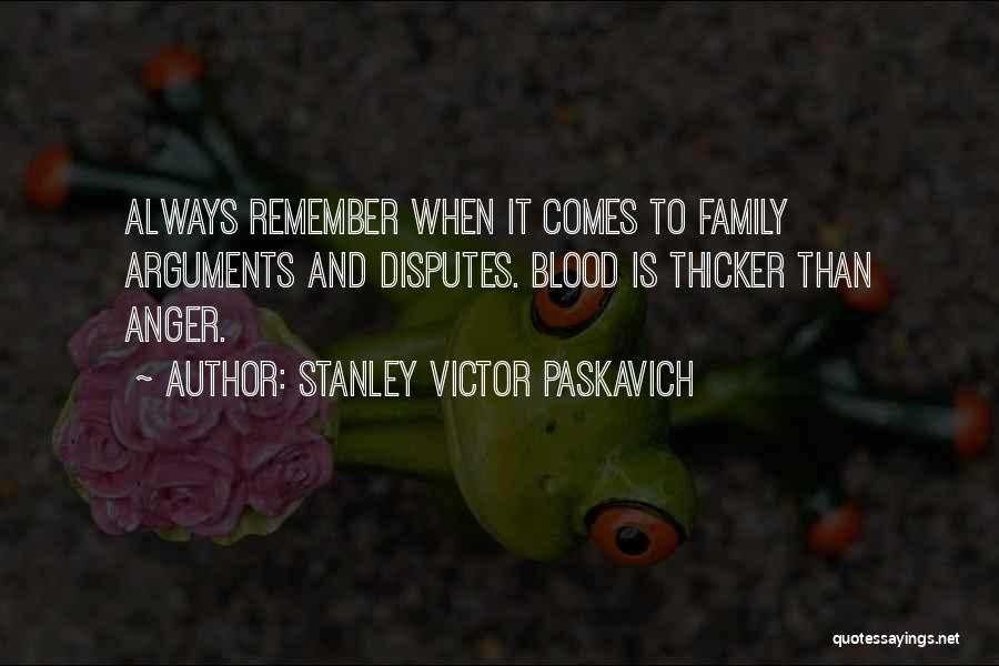 Blood Is Thicker Quotes By Stanley Victor Paskavich