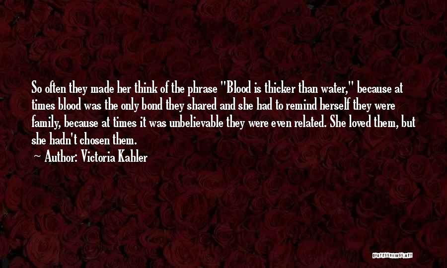 Blood Is Thicker Quotes By Victoria Kahler