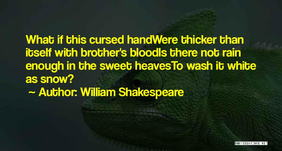 Blood Is Thicker Quotes By William Shakespeare