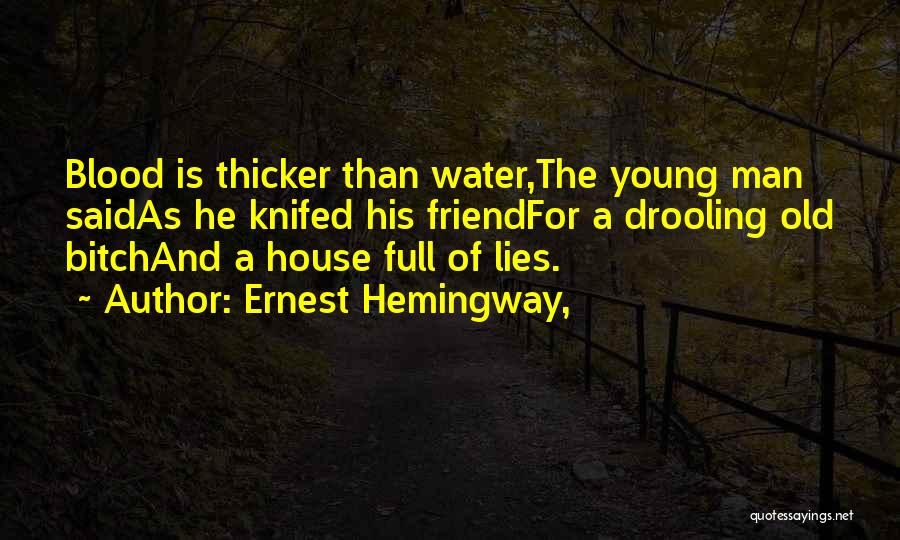 Blood Is Thicker Than Water Full Quotes By Ernest Hemingway,