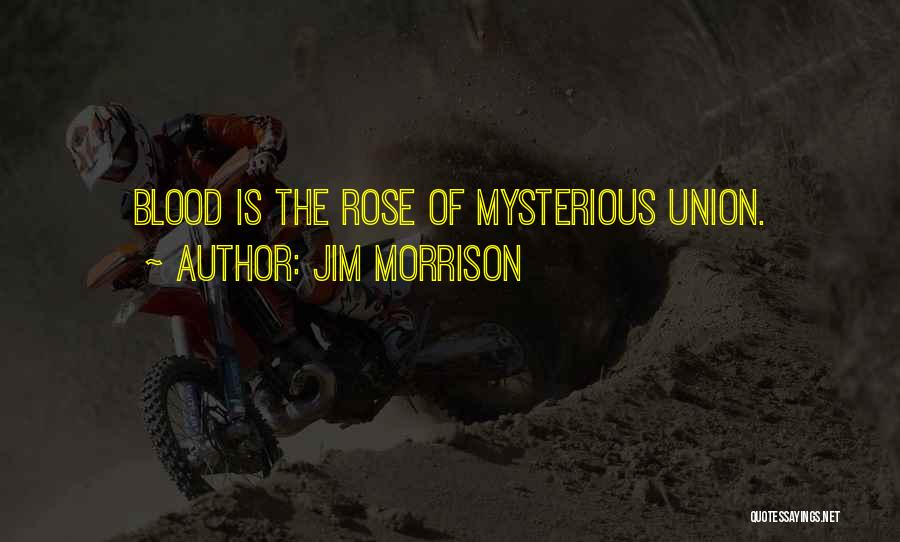 Blood Rose Quotes By Jim Morrison