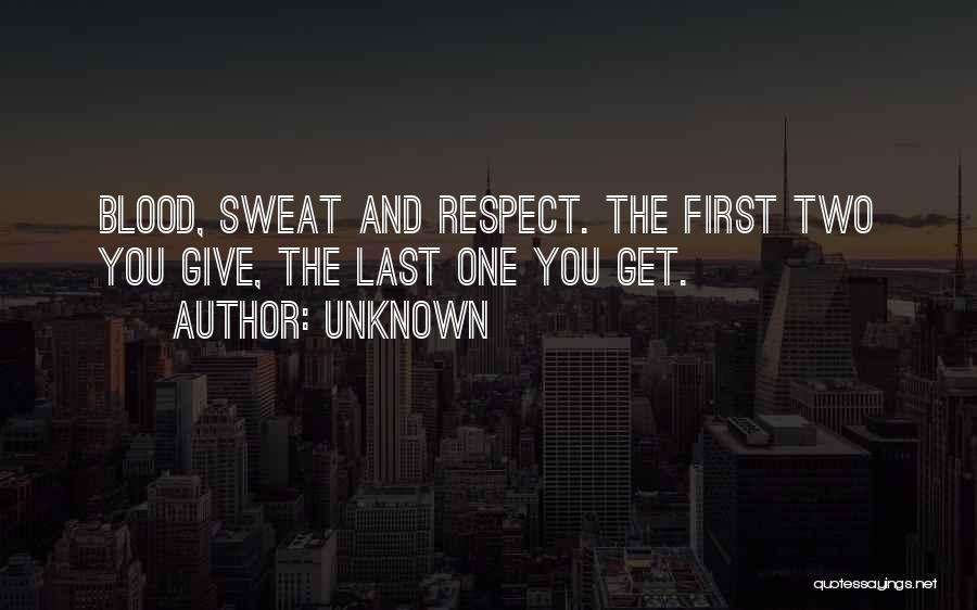 Blood Sweat And Respect Quotes By Unknown
