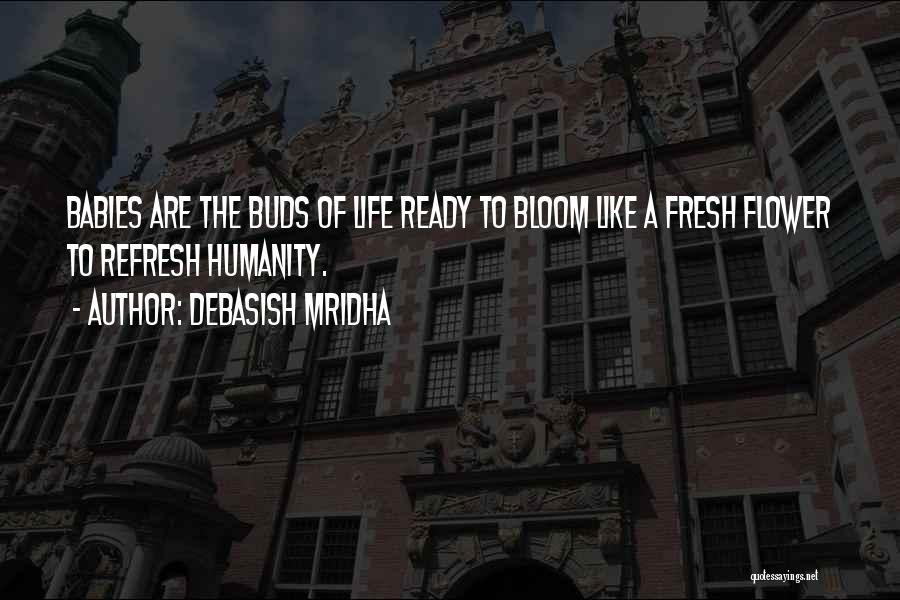 Bloom Like Flower Quotes By Debasish Mridha
