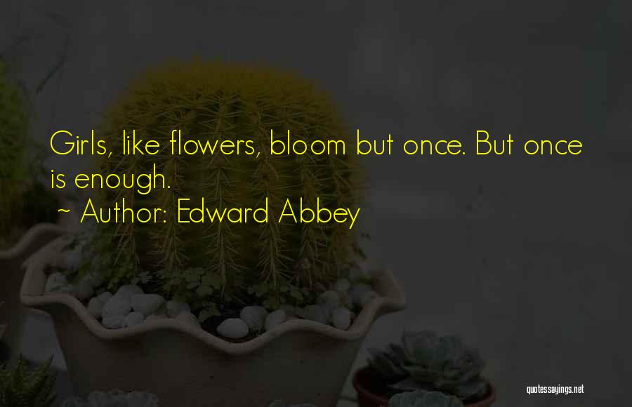 Bloom Like Flower Quotes By Edward Abbey