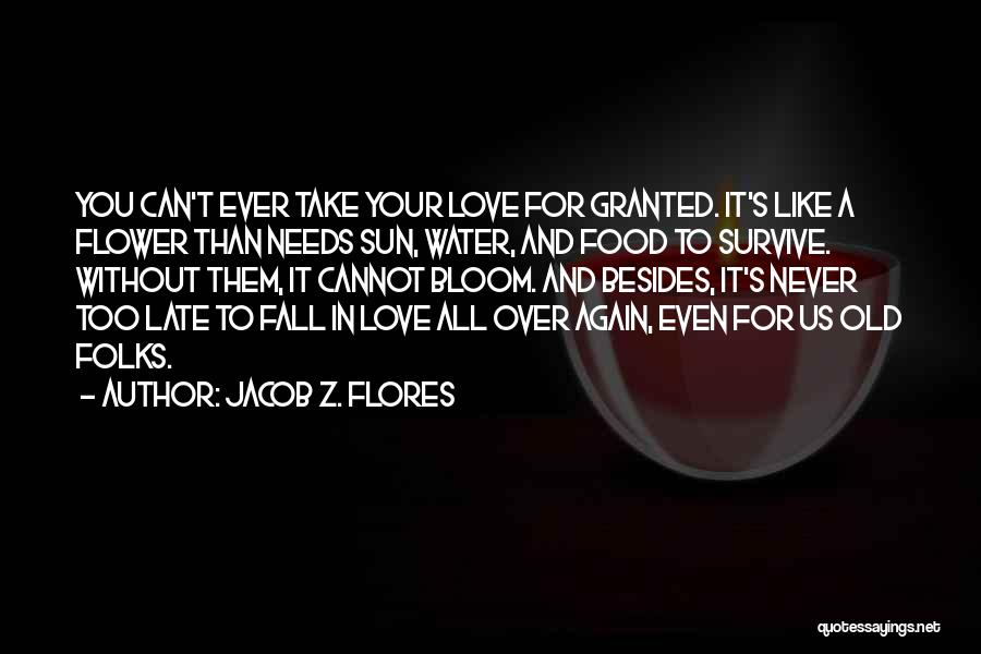 Bloom Like Flower Quotes By Jacob Z. Flores