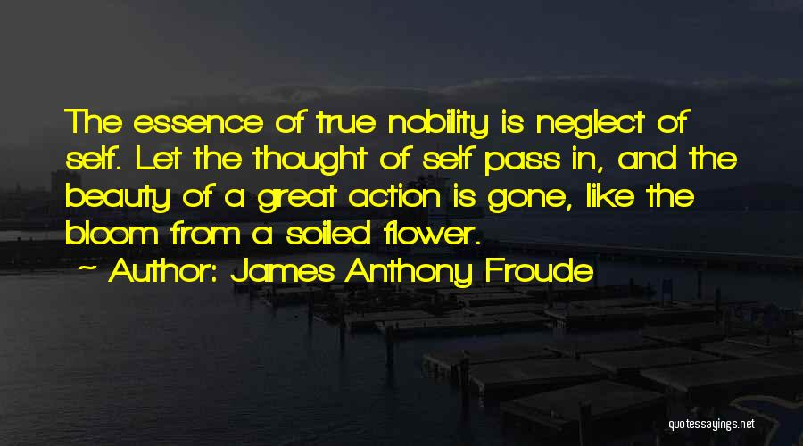 Bloom Like Flower Quotes By James Anthony Froude