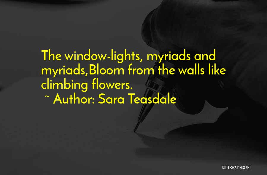 Bloom Like Flower Quotes By Sara Teasdale