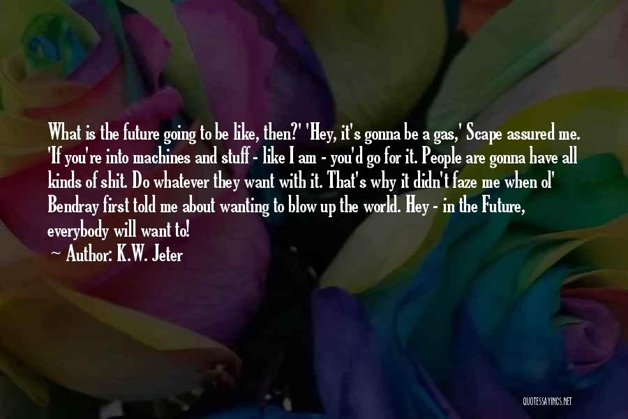 Blow When You Re Up Quotes By K.W. Jeter