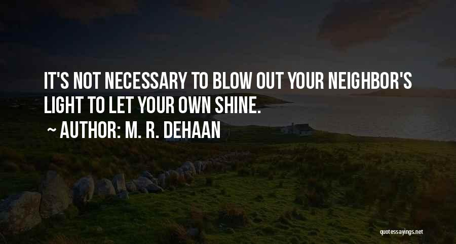 Blow When You Re Up Quotes By M. R. DeHaan
