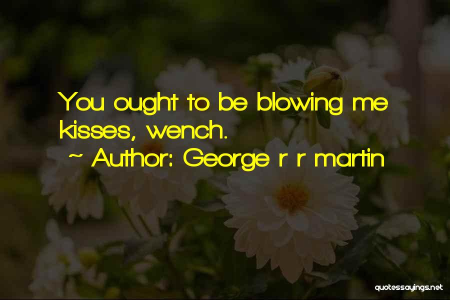Blowing Kisses Quotes By George R R Martin