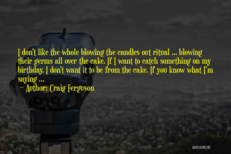 Blowing O's Quotes By Craig Ferguson