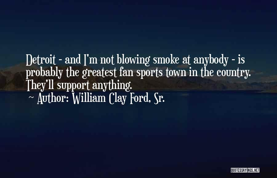 Blowing O's Quotes By William Clay Ford, Sr.
