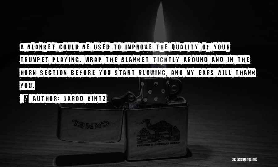 Blowing Your Own Trumpet Quotes By Jarod Kintz