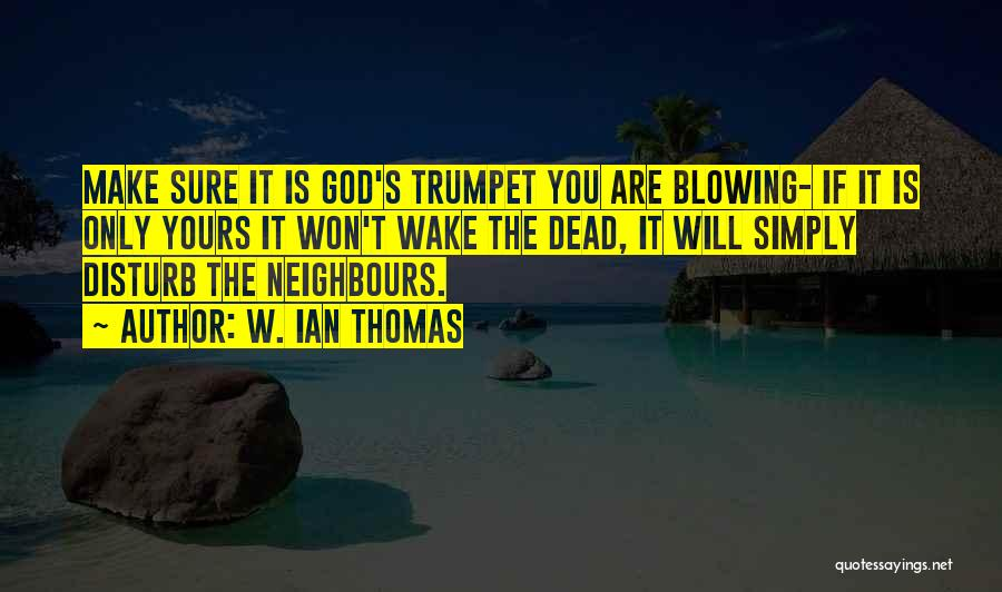 Blowing Your Own Trumpet Quotes By W. Ian Thomas