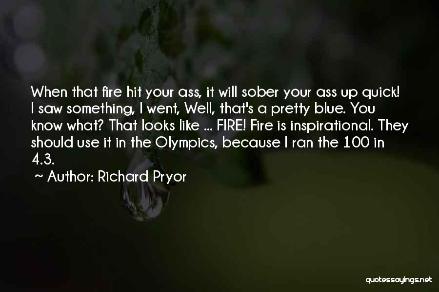 Blue Fire Quotes By Richard Pryor