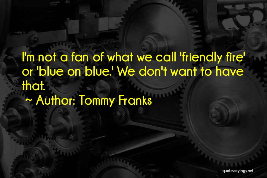 Blue Fire Quotes By Tommy Franks