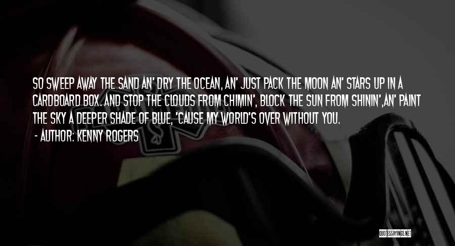 Blue Sky And Ocean Quotes By Kenny Rogers